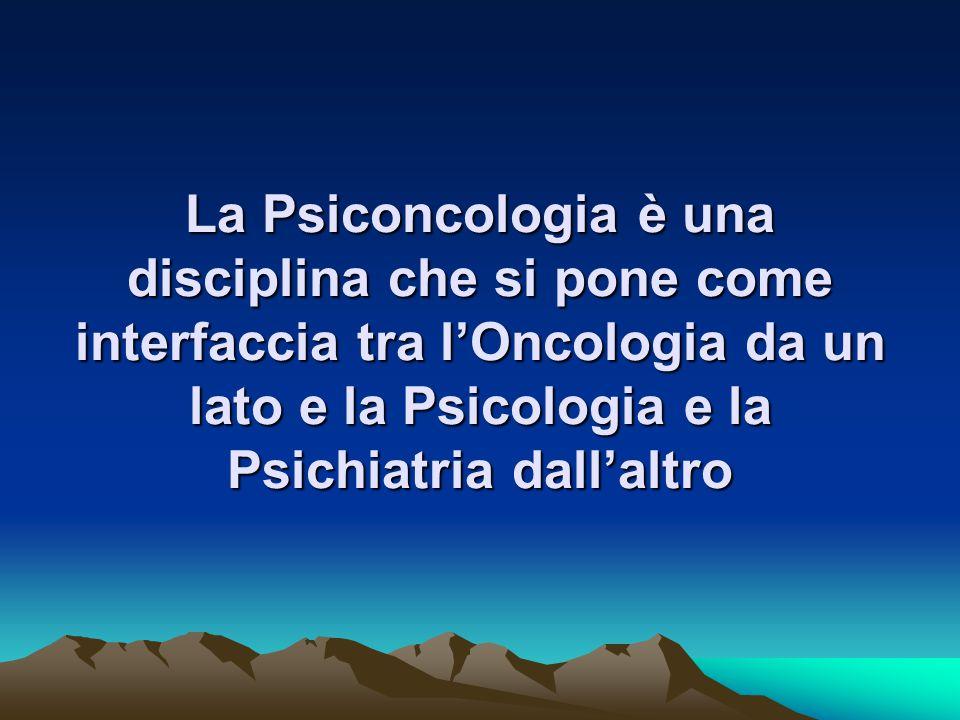 La Psiconcologia è una disciplina che si pone come interfaccia tra l'Oncologia da un lato e la Psicologia e la Psichiatria dall'altro