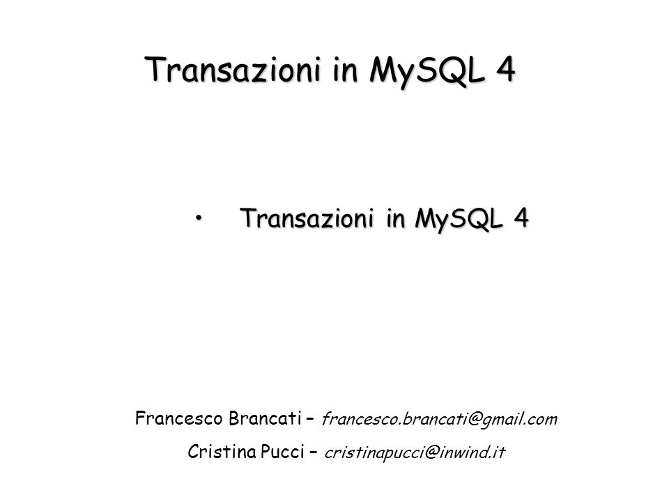 Transazioni in MySQL 4 Transazioni in MySQL 4