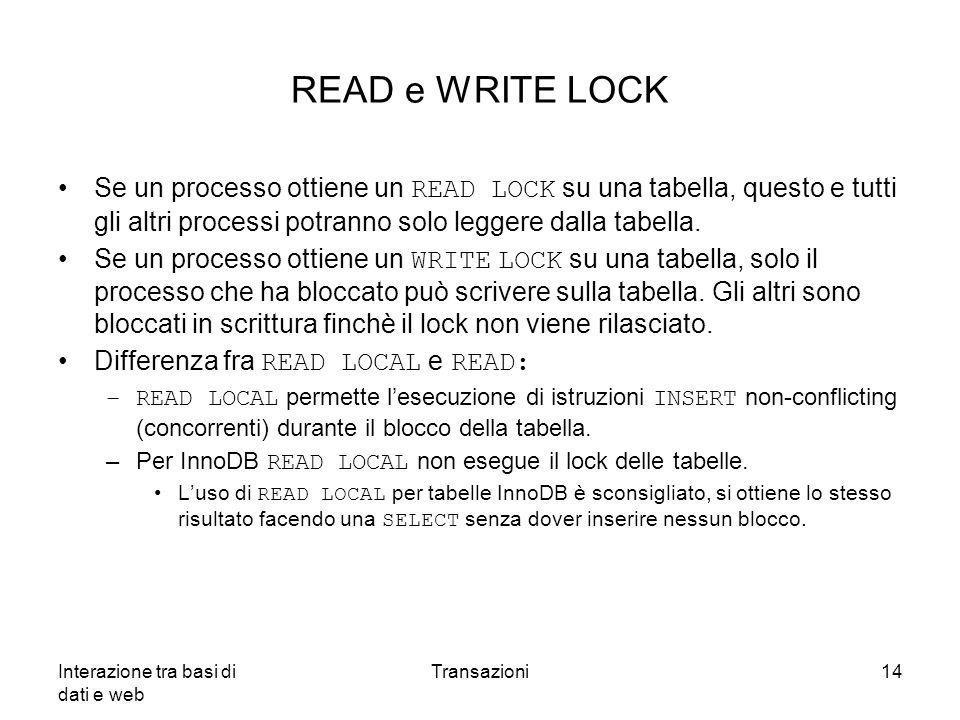 READ e WRITE LOCK Se un processo ottiene un READ LOCK su una tabella, questo e tutti gli altri processi potranno solo leggere dalla tabella.