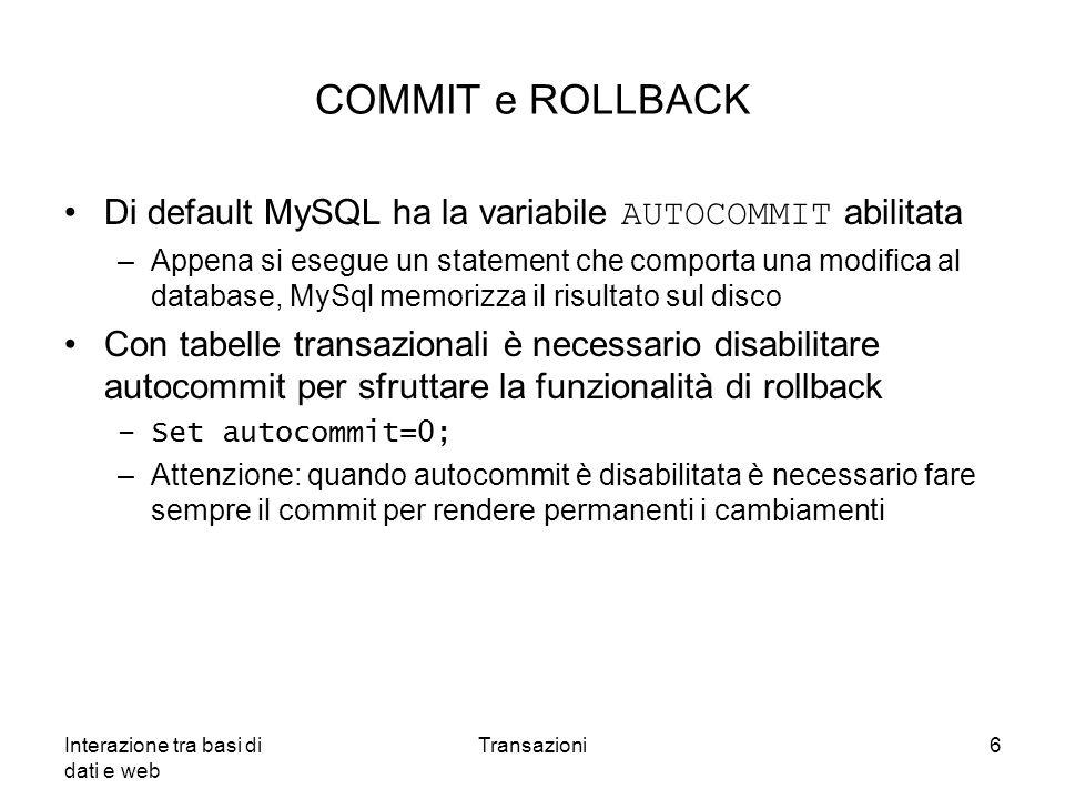 COMMIT e ROLLBACK Di default MySQL ha la variabile AUTOCOMMIT abilitata.