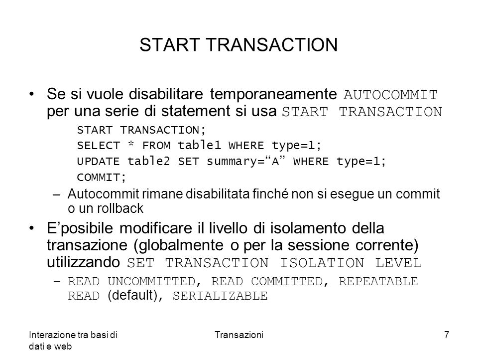 START TRANSACTION Se si vuole disabilitare temporaneamente AUTOCOMMIT per una serie di statement si usa START TRANSACTION.