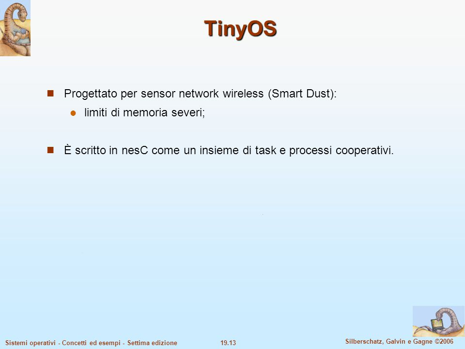 TinyOS Progettato per sensor network wireless (Smart Dust):