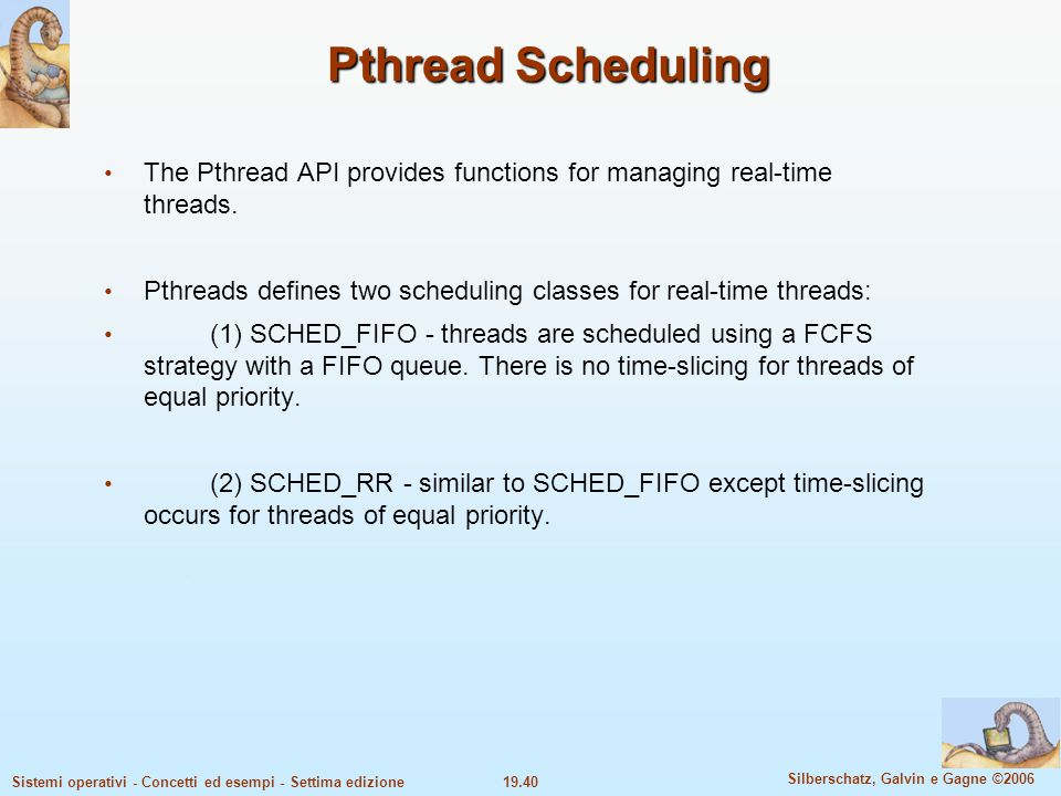 Pthread Scheduling The Pthread API provides functions for managing real-time threads. Pthreads defines two scheduling classes for real-time threads: