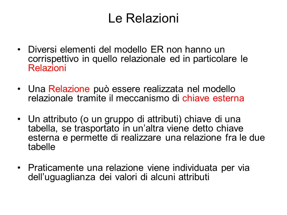 Le Relazioni Diversi elementi del modello ER non hanno un corrispettivo in quello relazionale ed in particolare le Relazioni.