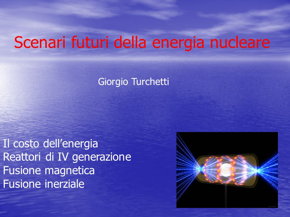 Giorgio Turchetti Il costo dell'energia Reattori di IV generazione