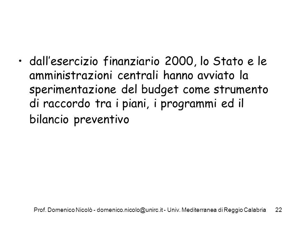 dall'esercizio finanziario 2000, lo Stato e le amministrazioni centrali hanno avviato la sperimentazione del budget come strumento di raccordo tra i piani, i programmi ed il bilancio preventivo