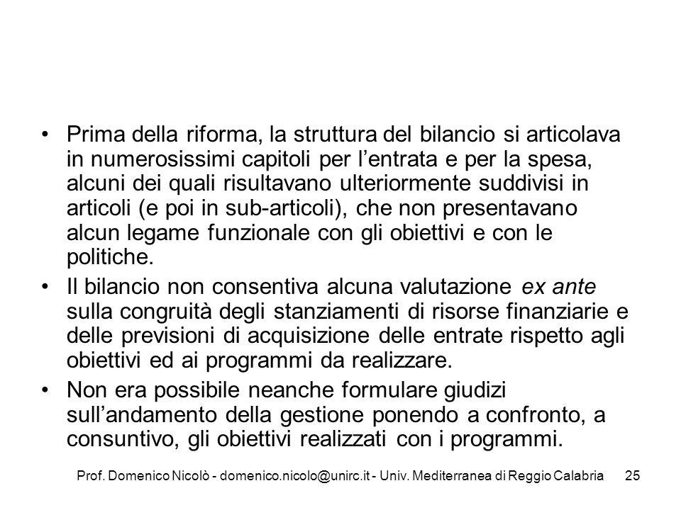 Prima della riforma, la struttura del bilancio si articolava in numerosissimi capitoli per l'entrata e per la spesa, alcuni dei quali risultavano ulteriormente suddivisi in articoli (e poi in sub-articoli), che non presentavano alcun legame funzionale con gli obiettivi e con le politiche.