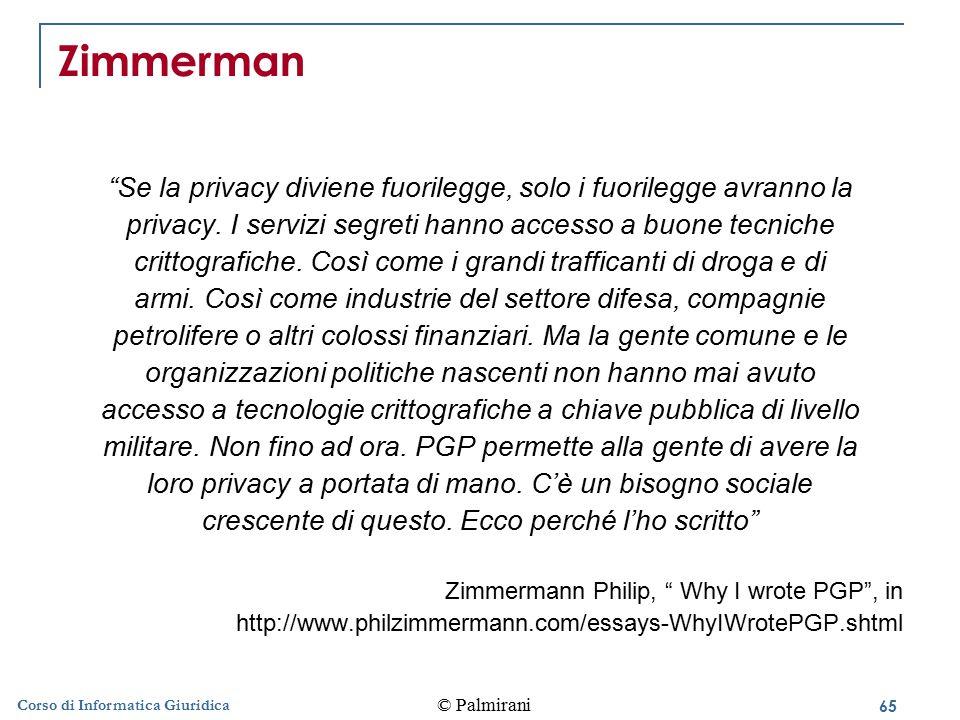Zimmerman Se la privacy diviene fuorilegge, solo i fuorilegge avranno la. privacy. I servizi segreti hanno accesso a buone tecniche.
