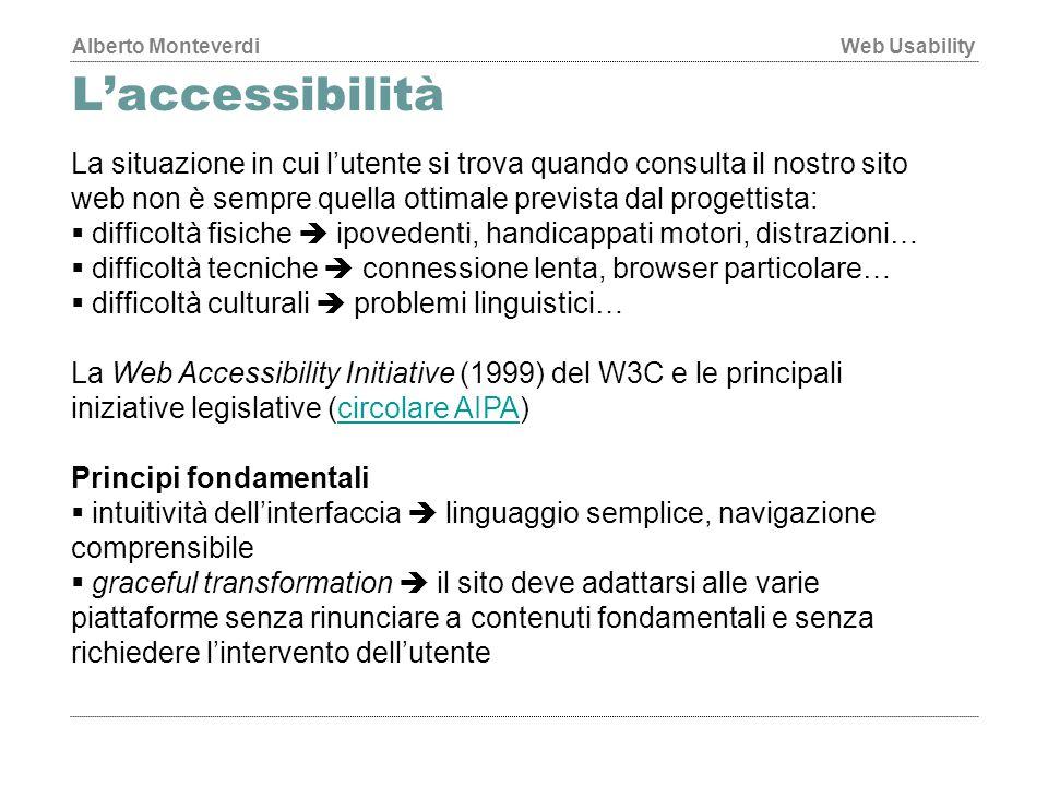 L'accessibilità La situazione in cui l'utente si trova quando consulta il nostro sito web non è sempre quella ottimale prevista dal progettista: