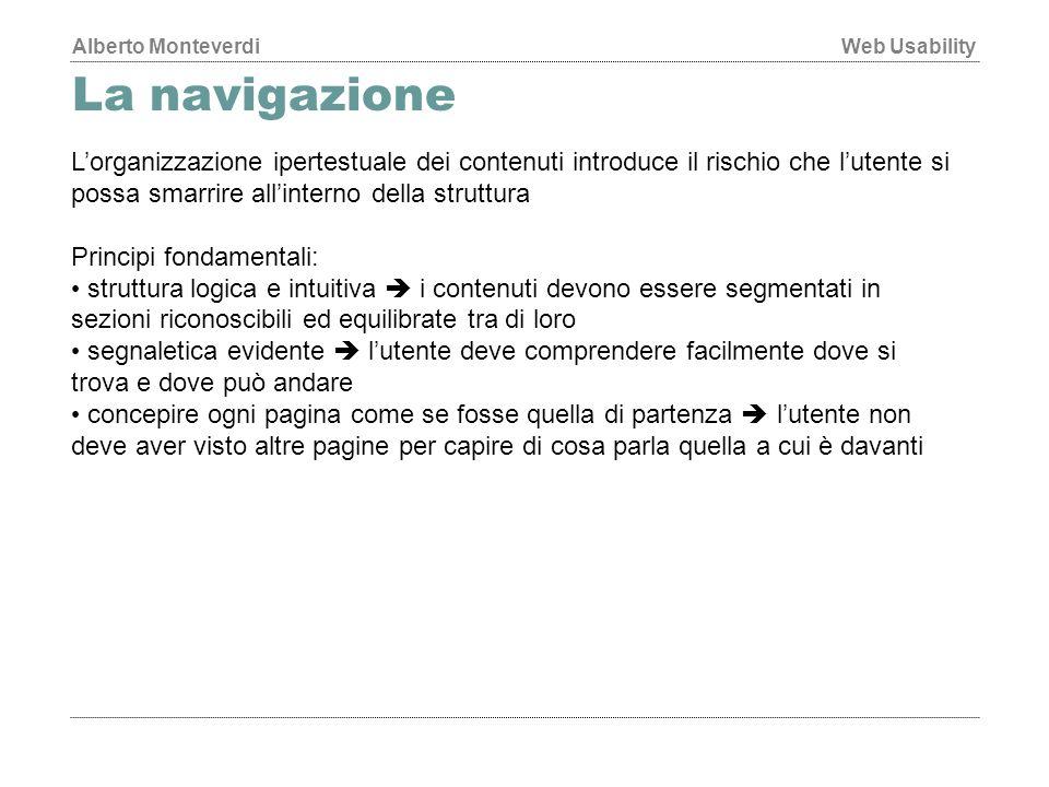 La navigazione L'organizzazione ipertestuale dei contenuti introduce il rischio che l'utente si possa smarrire all'interno della struttura.