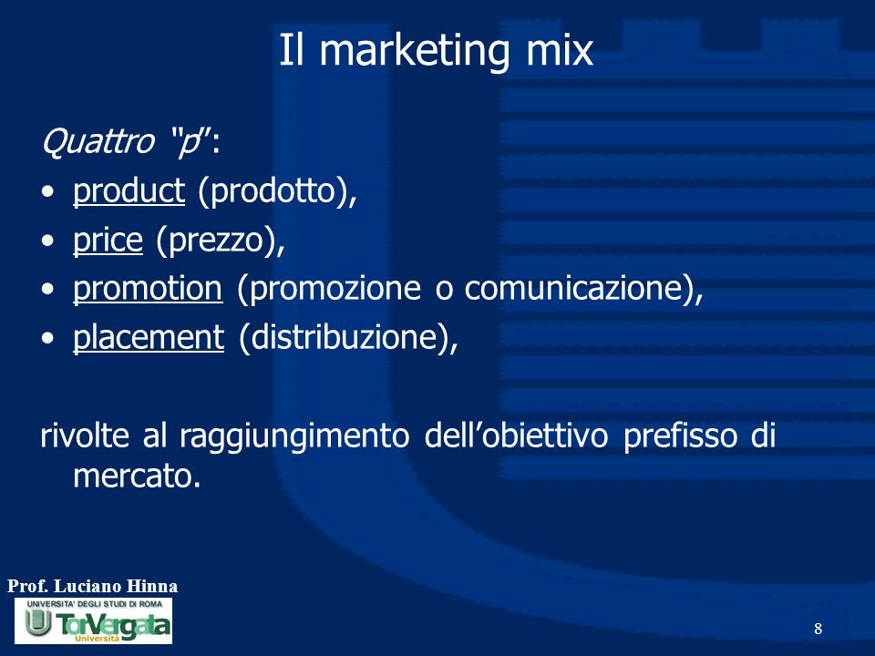 Il marketing mix Quattro p : product (prodotto), price (prezzo),