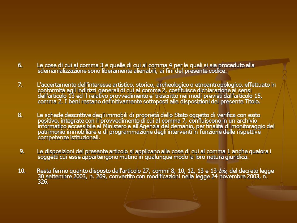 6. Le cose di cui al comma 3 e quelle di cui al comma 4 per le quali si sia proceduto alla sdemanializzazione sono liberamente alienabili, ai fini del presente codice.
