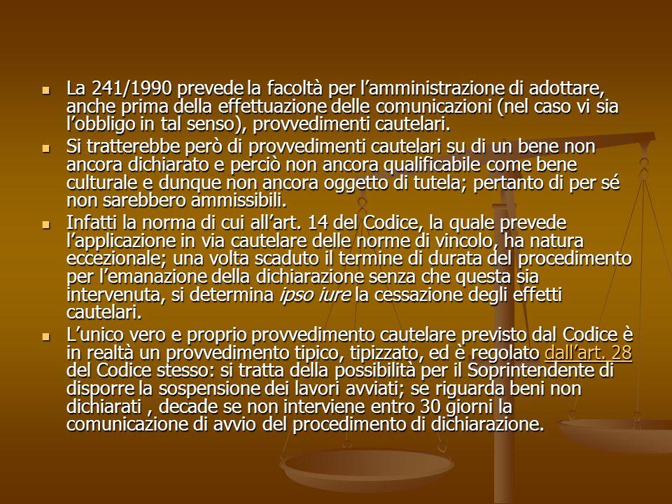 La 241/1990 prevede la facoltà per l'amministrazione di adottare, anche prima della effettuazione delle comunicazioni (nel caso vi sia l'obbligo in tal senso), provvedimenti cautelari.