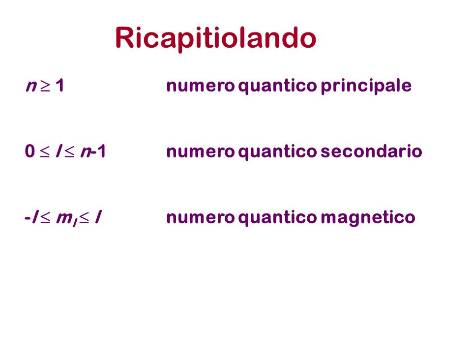 Ricapitiolando n  1 numero quantico principale