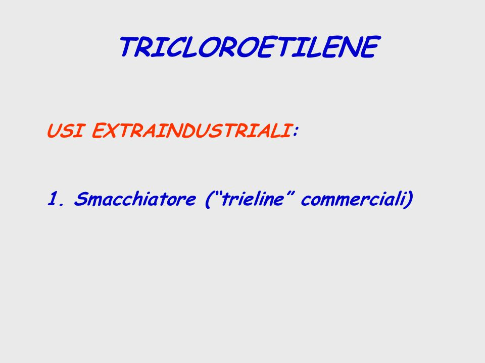 TRICLOROETILENE USI EXTRAINDUSTRIALI: