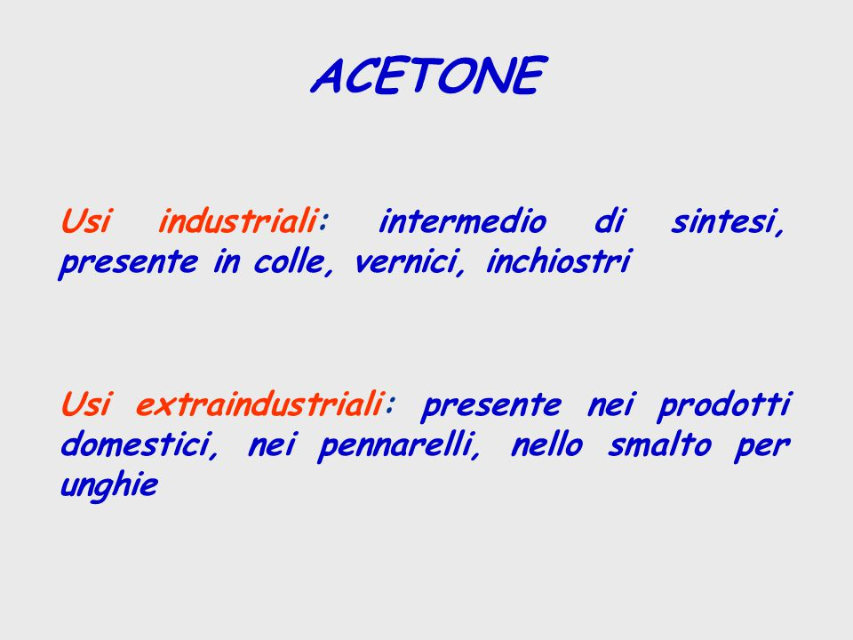 ACETONE Usi industriali: intermedio di sintesi, presente in colle, vernici, inchiostri.