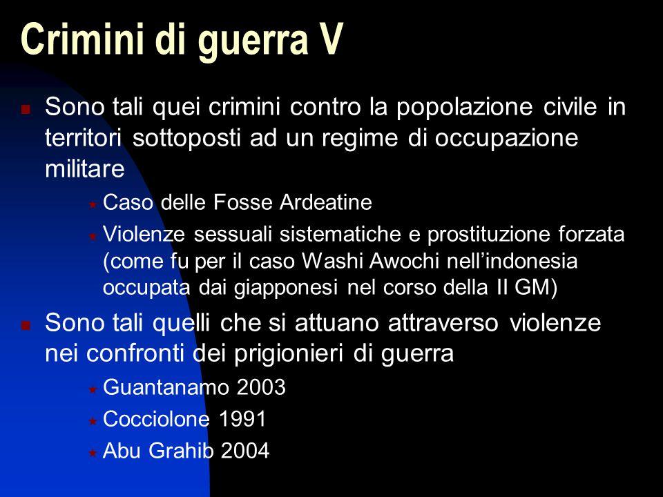 Crimini di guerra V Sono tali quei crimini contro la popolazione civile in territori sottoposti ad un regime di occupazione militare.