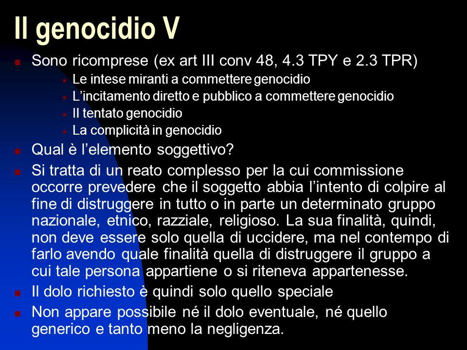 Il genocidio V Sono ricomprese (ex art III conv 48, 4.3 TPY e 2.3 TPR)