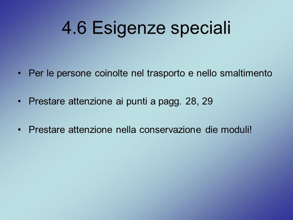 4.6 Esigenze speciali Per le persone coinolte nel trasporto e nello smaltimento. Prestare attenzione ai punti a pagg. 28, 29.