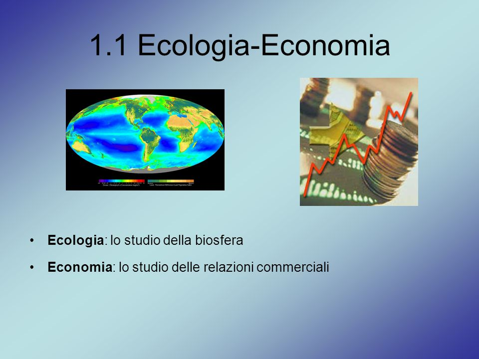 1.1 Ecologia-Economia Ecologia: lo studio della biosfera
