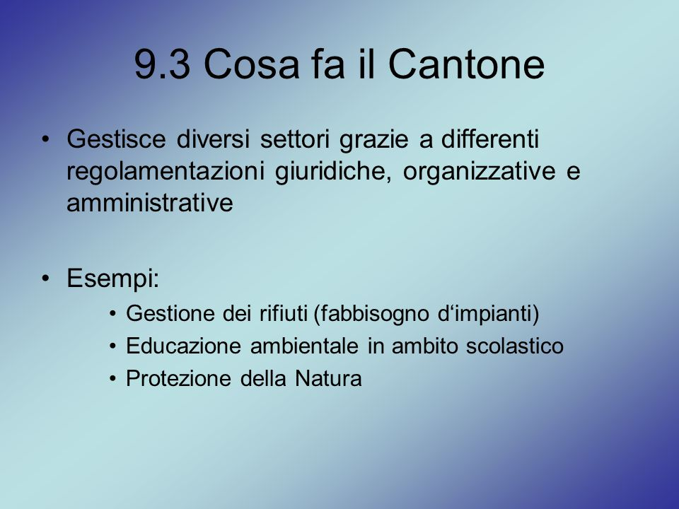 9.3 Cosa fa il Cantone Gestisce diversi settori grazie a differenti regolamentazioni giuridiche, organizzative e amministrative.