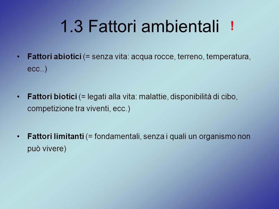 1.3 Fattori ambientali ! Fattori abiotici (= senza vita: acqua rocce, terreno, temperatura, ecc..)