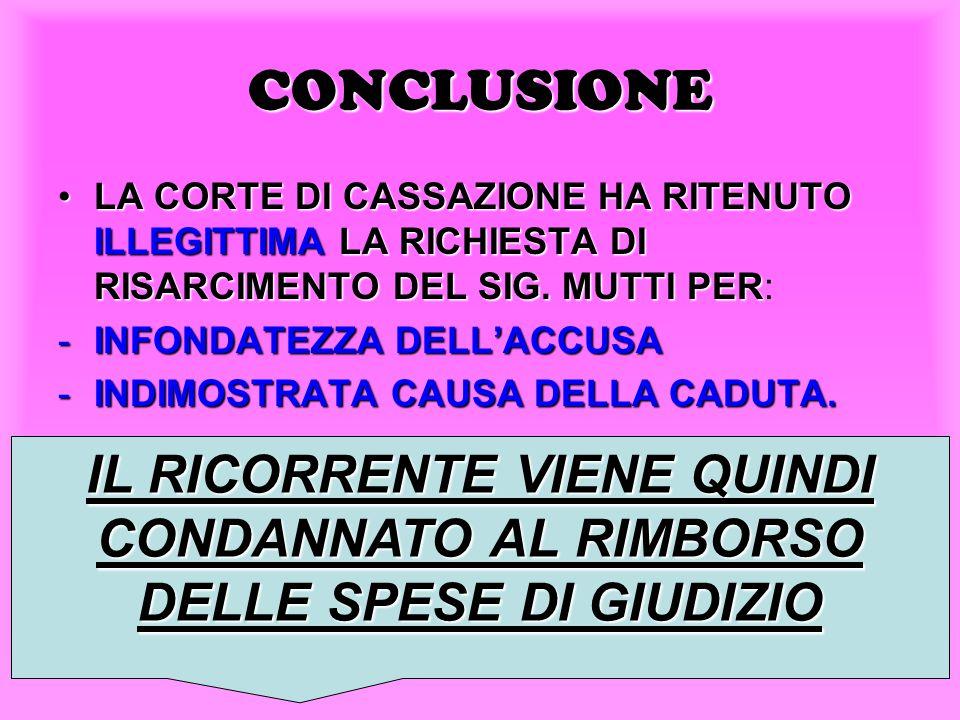 CONCLUSIONE LA CORTE DI CASSAZIONE HA RITENUTO ILLEGITTIMA LA RICHIESTA DI RISARCIMENTO DEL SIG. MUTTI PER: