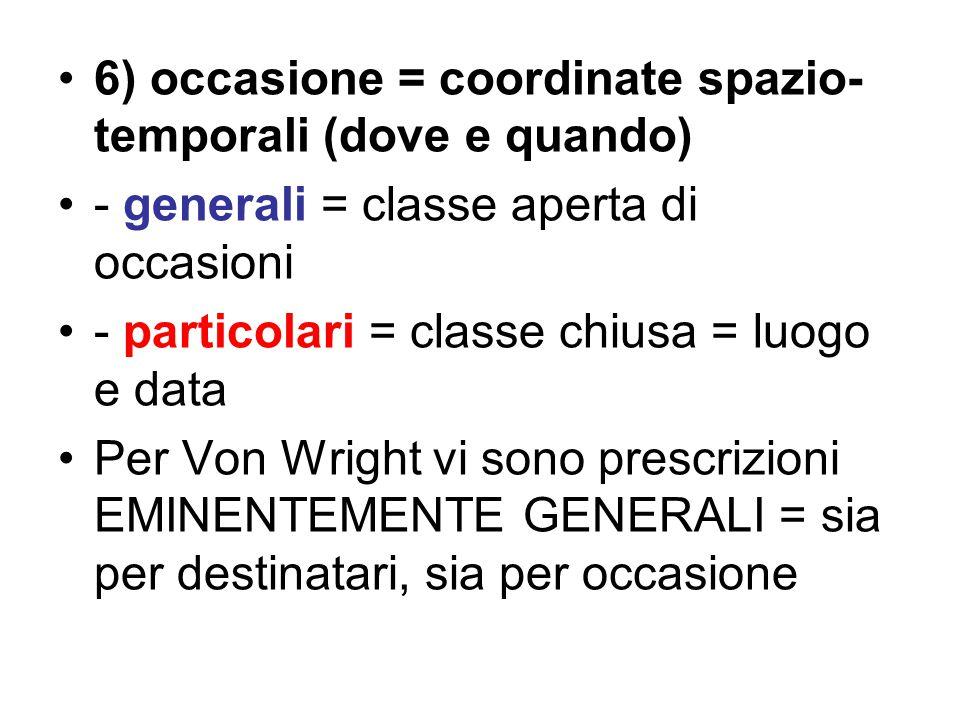 6) occasione = coordinate spazio- temporali (dove e quando)