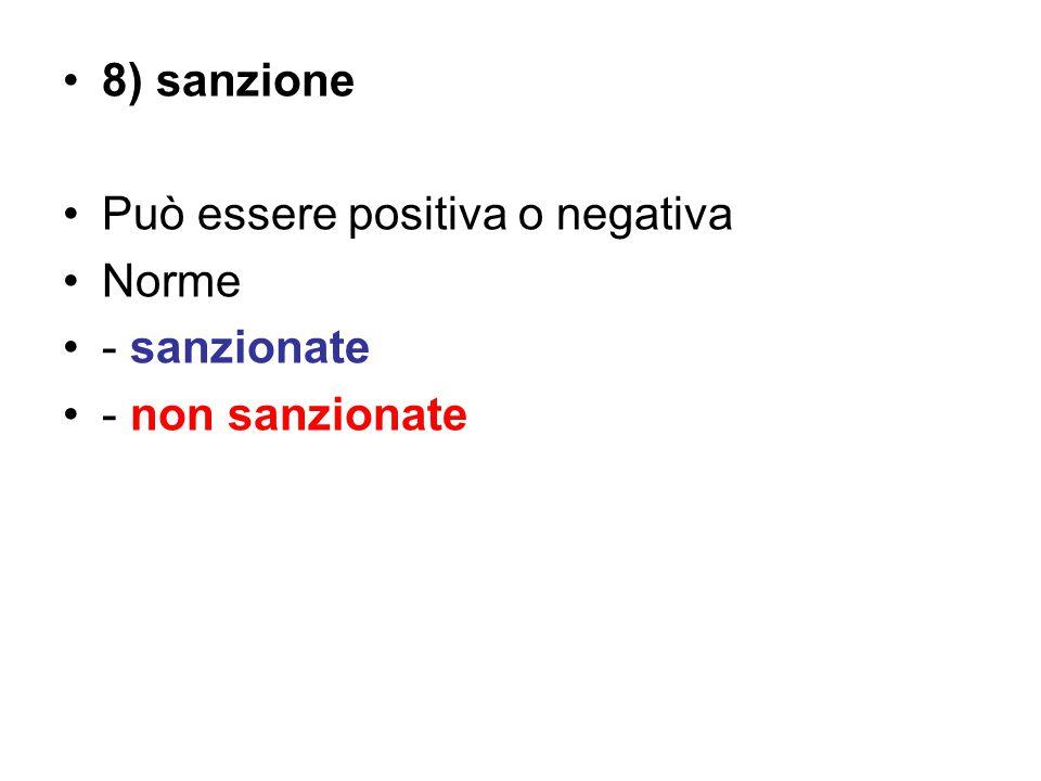 8) sanzione Può essere positiva o negativa Norme - sanzionate - non sanzionate
