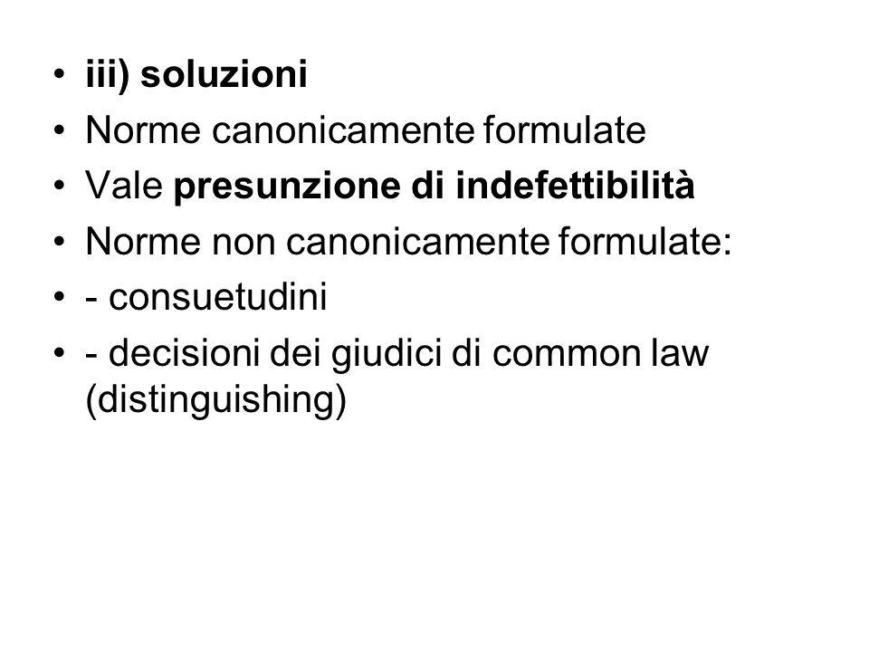 iii) soluzioni Norme canonicamente formulate. Vale presunzione di indefettibilità. Norme non canonicamente formulate: