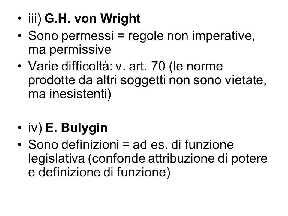 iii) G.H. von Wright Sono permessi = regole non imperative, ma permissive.