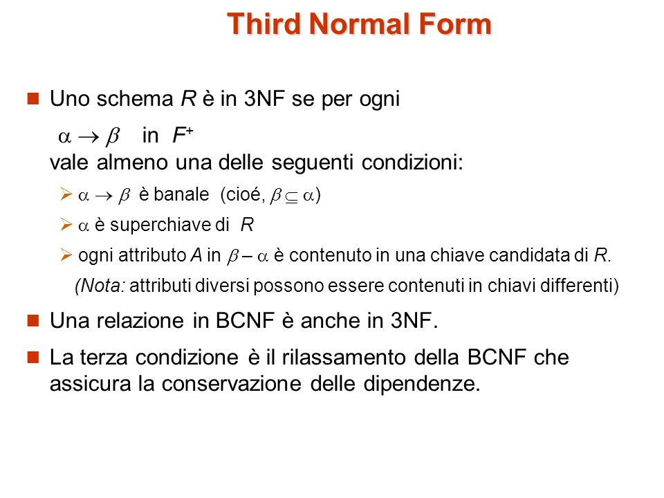 Third Normal Form Uno schema R è in 3NF se per ogni