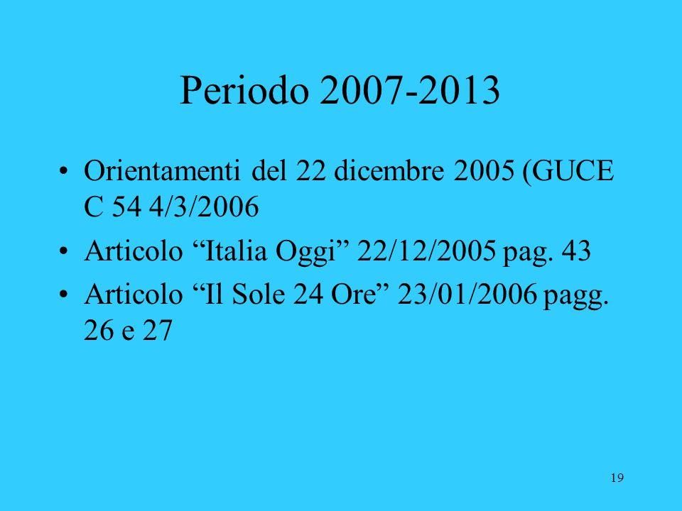 Periodo 2007-2013 Orientamenti del 22 dicembre 2005 (GUCE C 54 4/3/2006. Articolo Italia Oggi 22/12/2005 pag. 43.