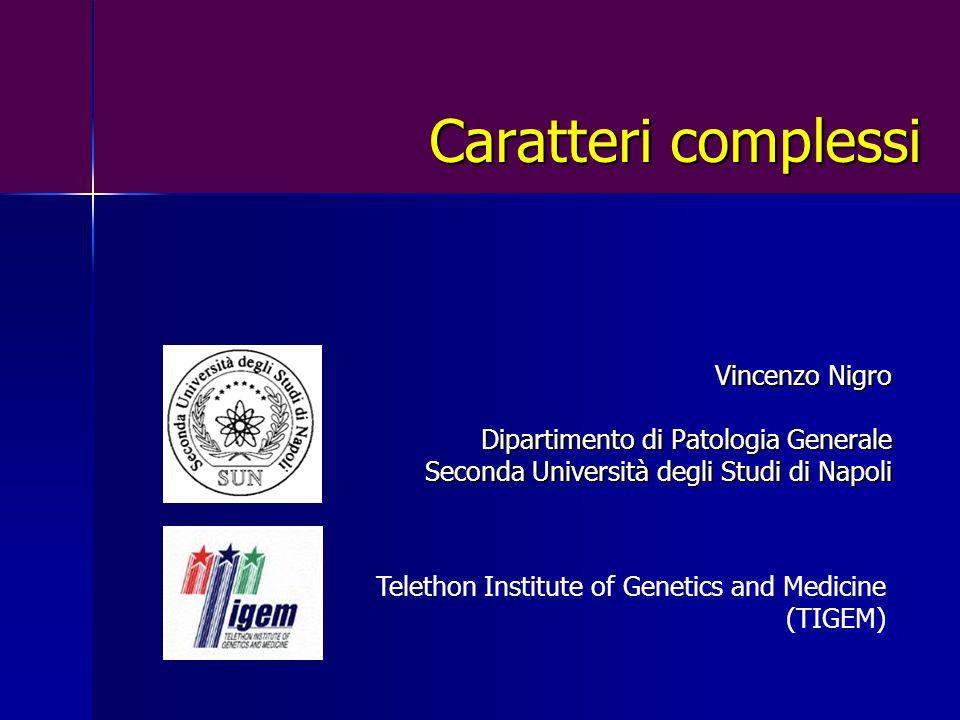 Caratteri complessi Vincenzo Nigro Dipartimento di Patologia Generale