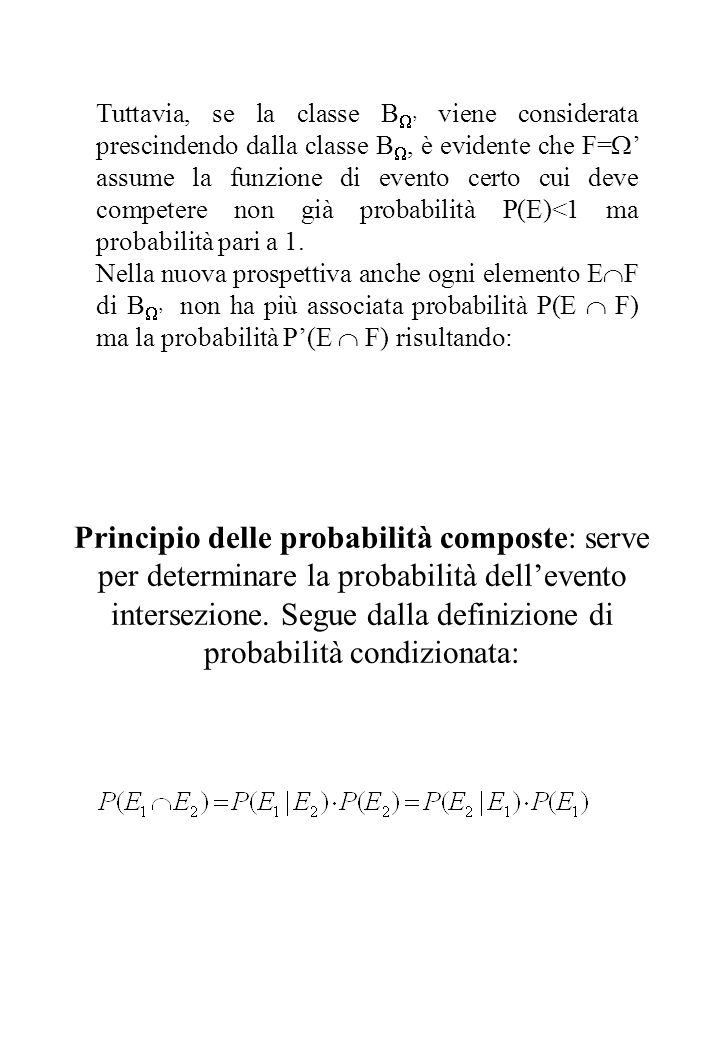 Tuttavia, se la classe BW' viene considerata prescindendo dalla classe BW, è evidente che F=W' assume la funzione di evento certo cui deve competere non già probabilità P(E)<1 ma probabilità pari a 1.