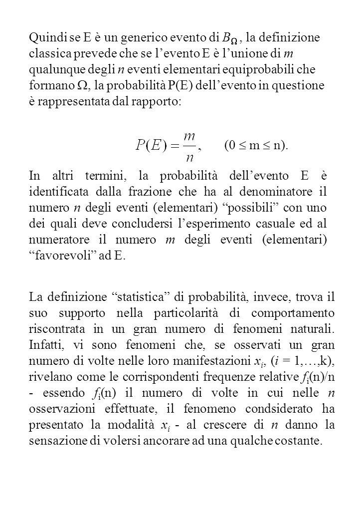 Quindi se E è un generico evento di B , la definizione classica prevede che se l'evento E è l'unione di m qualunque degli n eventi elementari equiprobabili che formano , la probabilità P(E) dell'evento in questione è rappresentata dal rapporto: