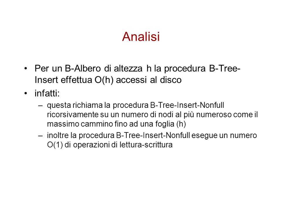 Analisi Per un B-Albero di altezza h la procedura B-Tree-Insert effettua O(h) accessi al disco. infatti:
