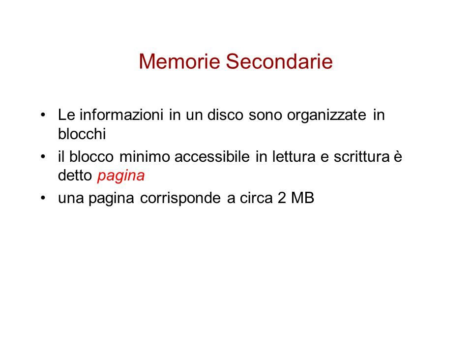 Memorie Secondarie Le informazioni in un disco sono organizzate in blocchi. il blocco minimo accessibile in lettura e scrittura è detto pagina.