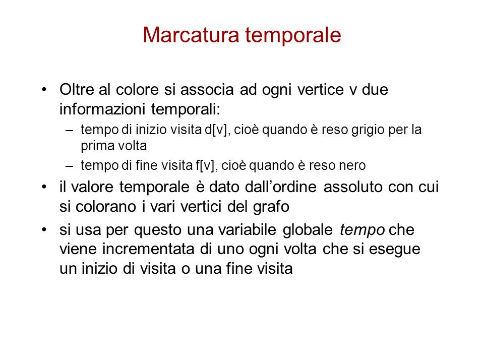 Marcatura temporale Oltre al colore si associa ad ogni vertice v due informazioni temporali: