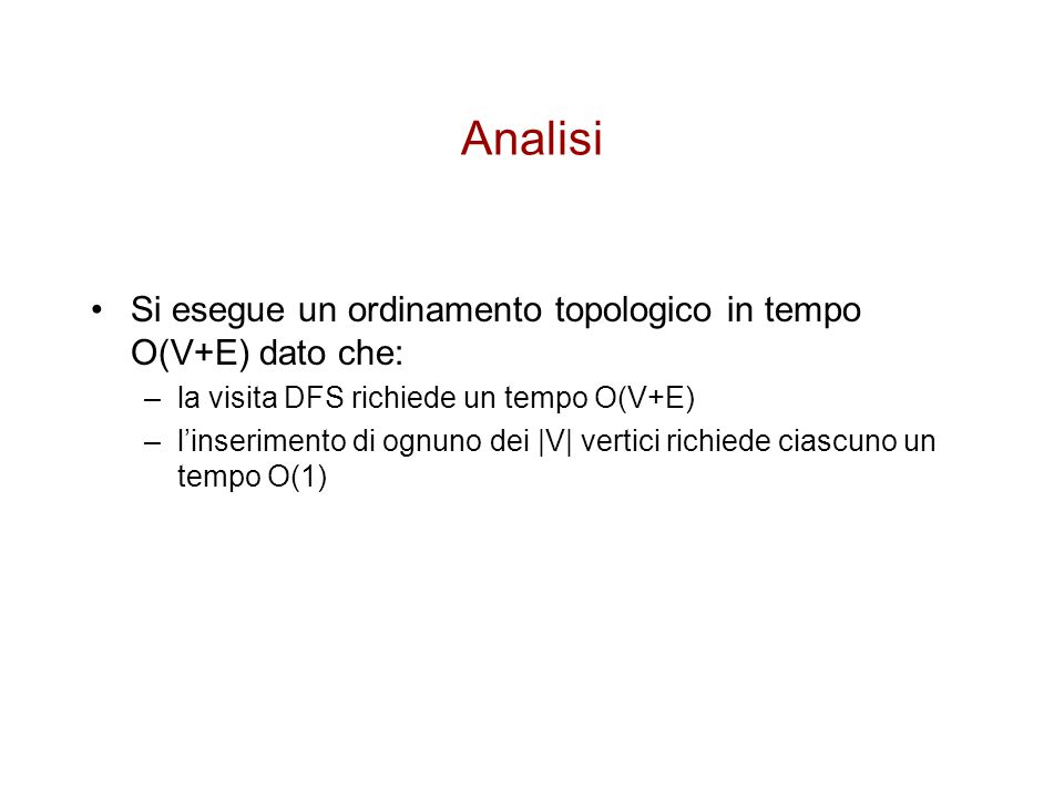 Analisi Si esegue un ordinamento topologico in tempo O(V+E) dato che:
