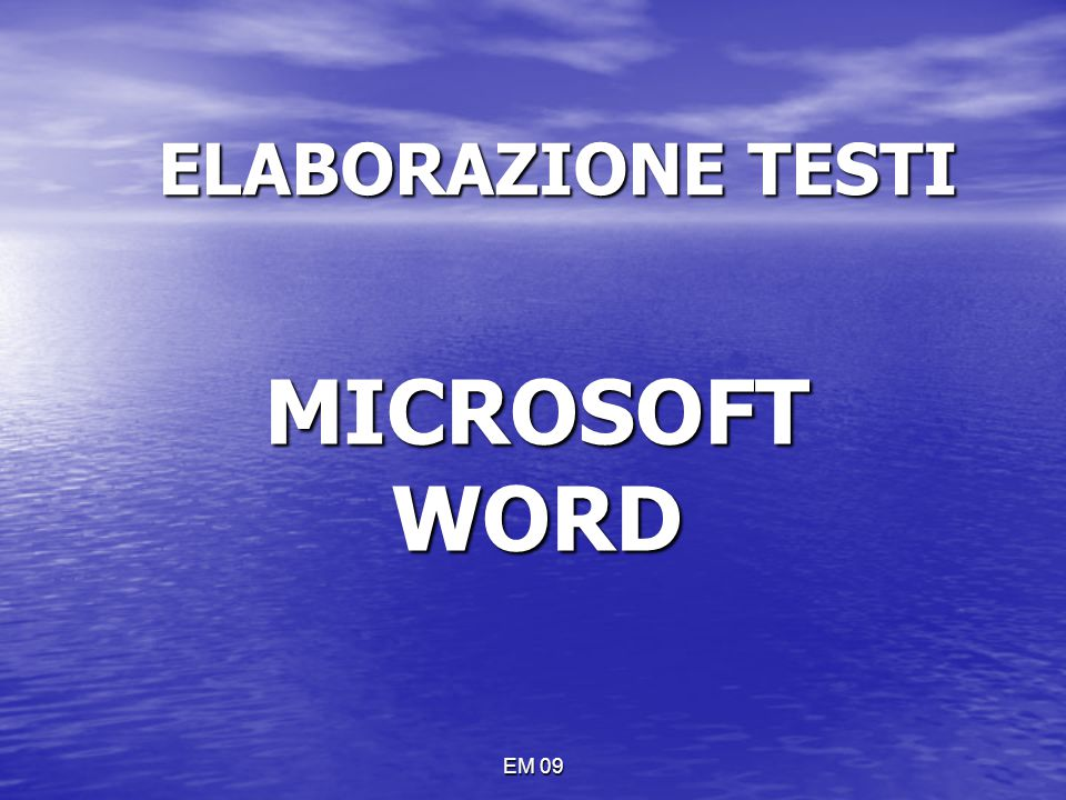 ELABORAZIONE TESTI MICROSOFT WORD EM 09
