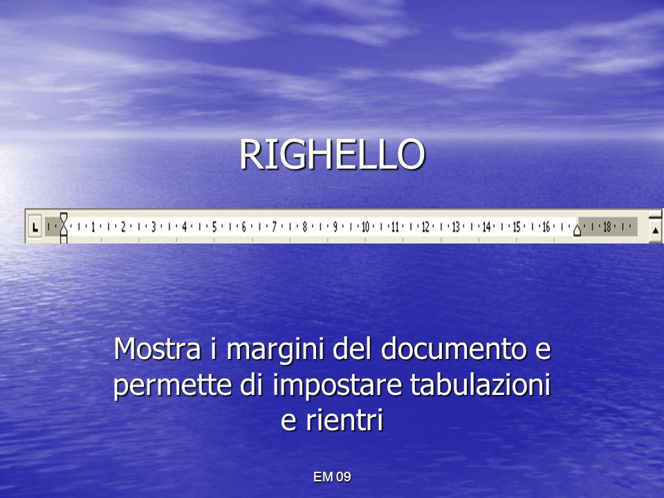 RIGHELLO Mostra i margini del documento e permette di impostare tabulazioni e rientri EM 09