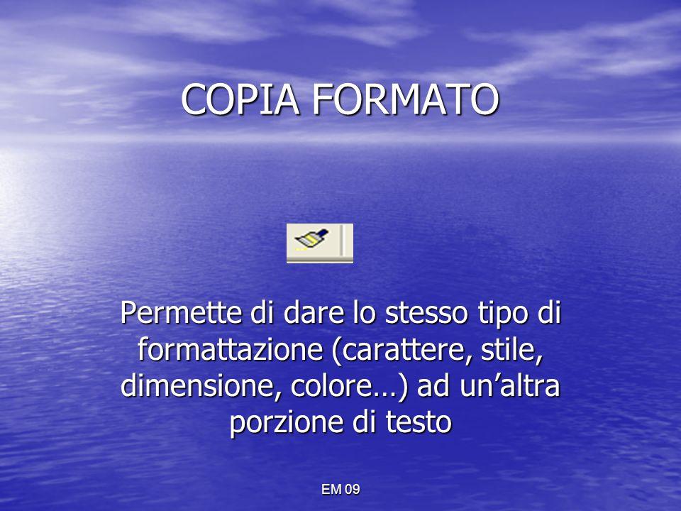 COPIA FORMATO Permette di dare lo stesso tipo di formattazione (carattere, stile, dimensione, colore…) ad un'altra porzione di testo.