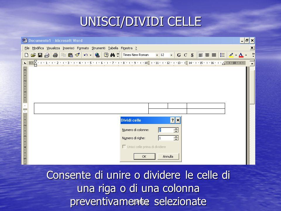 UNISCI/DIVIDI CELLE Consente di unire o dividere le celle di una riga o di una colonna preventivamente selezionate.