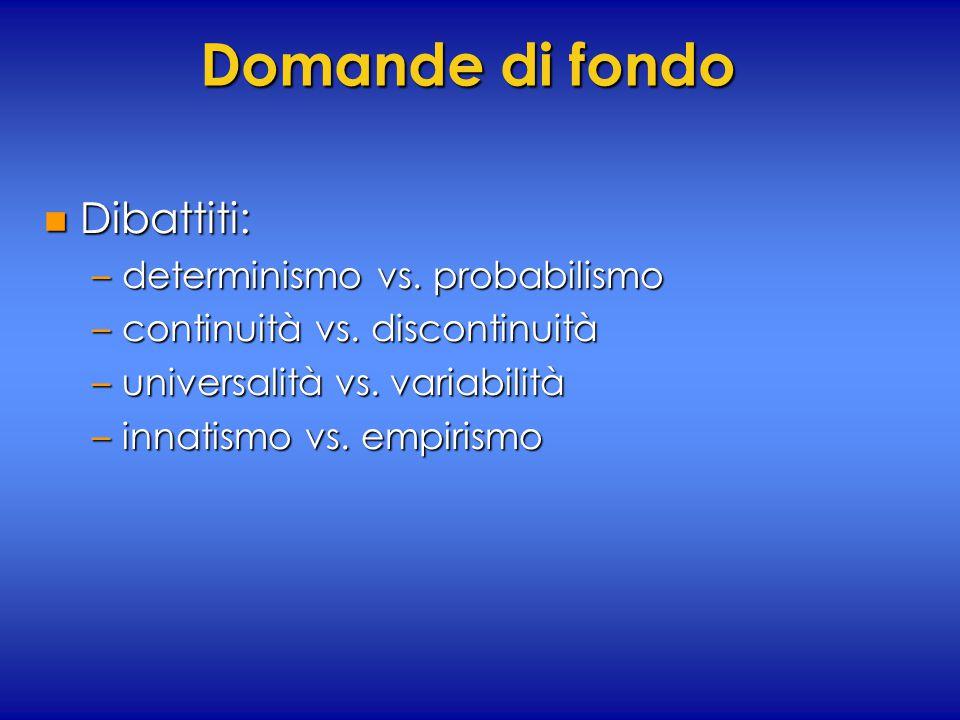 Domande di fondo Dibattiti: determinismo vs. probabilismo