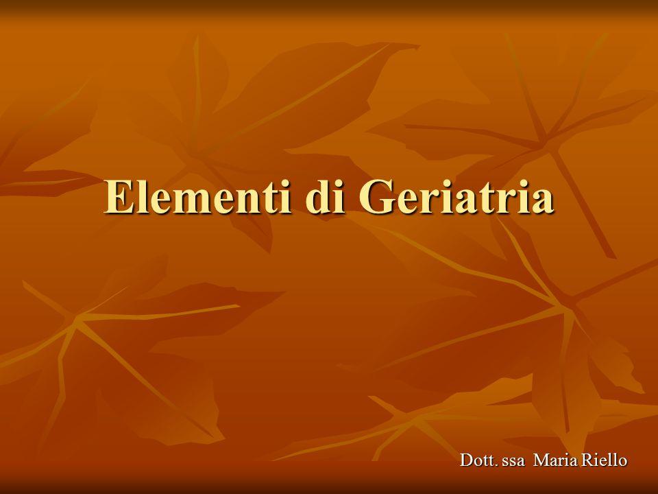 Elementi di Geriatria Dott. ssa Maria Riello