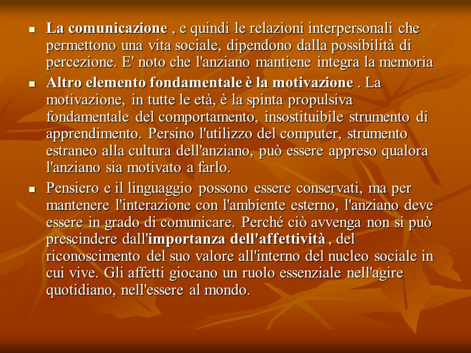 La comunicazione , e quindi le relazioni interpersonali che permettono una vita sociale, dipendono dalla possibilità di percezione. E noto che l anziano mantiene integra la memoria
