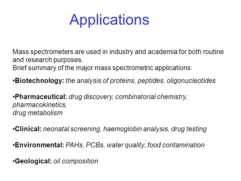 Applications Mass spectrometers are used in industry and academia for both routine and research purposes.