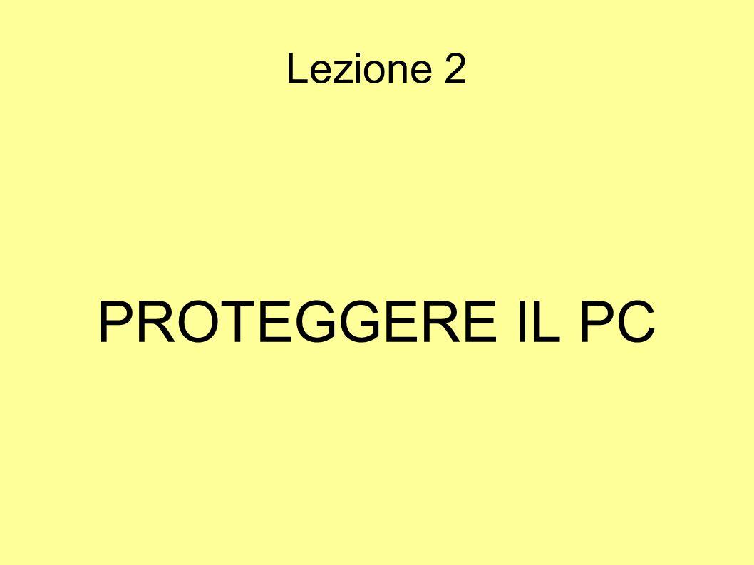 Lezione 2 PROTEGGERE IL PC