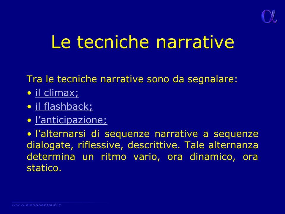 Le tecniche narrative Tra le tecniche narrative sono da segnalare: